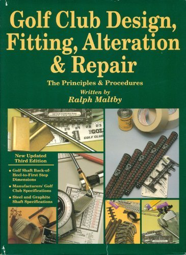 Golf Club Design, Fitting, Alteration and Repair: The principles and procedures, Ralph Maltby