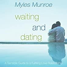 Waiting and Dating: A Sensible Guide to a Fulfilling Love Relationship Audiobook by Myles Munroe Narrated by Winston Douglas