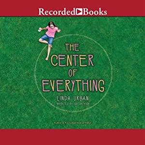 The Center of Everything | [Linda Urban]