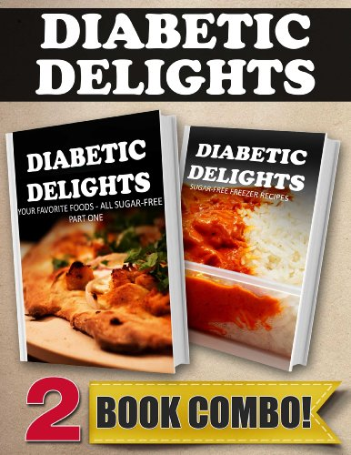 Your Favorite Foods - All Sugar-Free Part One And Sugar-Free Freezer Recipes: 2 Book Combo (Diabetic Delights) back-154471