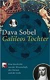 Galileos Tochter: Eine Geschichte von der Wissenschaft, den Sternen und der Liebe - Dava Sobel