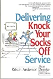 Delivering Knock Your Socks Off Service (Knock Your Socks Off Series) (0814477771) by Anderson, Kristin