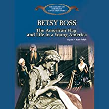 Betsy Ross: The American Flag and Life in a Young America Audiobook by Ryan Randolph Narrated by Suzy Myers