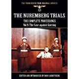 The Nuremberg Trials - The Complete Proceedings Vol 9: The Case against Goering (The Third Reich from Original...