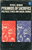 Pyramids of Sacrifice: Political Ethics and Social Change (0140220119) by Berger, Peter L.
