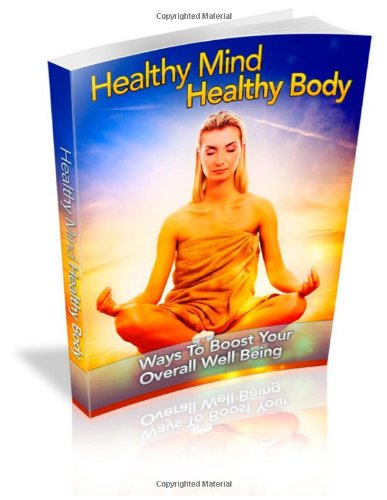 Healthy Mind Healthy Body: Ways To Boost Your Overall Well Being.