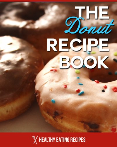 The Donut Recipe Book: Baked Donut Cookbook That Is Perfect For Kids & Families! (Doughnut Cookbook) PDF