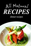 All Natural Recipes - Dinner Recipes: All natural, Raw, Diabetic Friendly, Low Carb and Sugar Free Nutrition