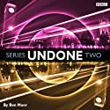 Undone: Series 2  by Ben Moor Narrated by Ben Moor, Alex Tregear, Duncan Wisbey