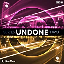 Undone: Series 2  by Ben Moor Narrated by Ben Moor, Alex Tregear, Duncan Wisbey