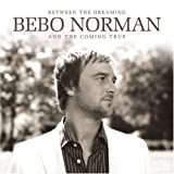 echange, troc Bebo Norman - Between the Dreaming & The Coming True