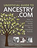 img - for Unofficial Guide to Ancestry.com: How to Find Your Family History on the No. 1 Genealogy Website book / textbook / text book