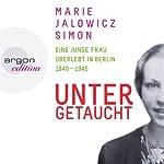 Untergetaucht: Eine junge Frau überlebt in Berlin 1940 - 1945 | Marie Jalowicz-Simon