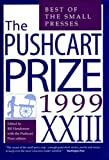 The Pushcart Prize 1999: Best of the Small Presses (No 23) (1888889098) by Henderson, Bill