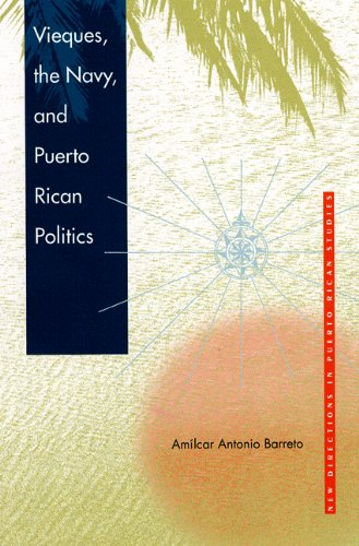Vieques, the Navy, and Puerto Rican Politics (New Directions in Puerto Rican Studies)