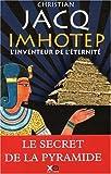 echange, troc Christian Jacq - Imhotep, l'inventeur de l'éternité : Le secret de la pyramide