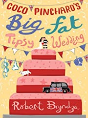 Coco Pinchard's Big Fat Tipsy Wedding: A Funny Feel-Good Romantic Comedy
