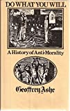 Do What You Will: History of Anti-morality (0491014317) by Ashe, Geoffrey