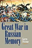 "Karen Petrone, ""The Great War in Russian Memory"" (Indiana UP, 2012)"