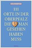 111 Orte in der Oberfalz, die man gesehen haben muss - Bernd Flessner
