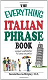 The Everything Italian Phrase Book: A quick refresher for any situation (Everything (Language & Writing)) (1598697560) by Ronald Glenn Wrigley