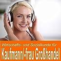 Wirtschafts- und Sozialkunde für Kaufmann / Kauffrau im Groß- und Außenhandel Hörbuch von Ben Reichgruen Gesprochen von: Daniel Wandelt