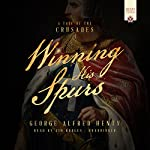 Winning His Spurs: A Tale of the Crusades | George Alfred Henty