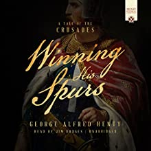 Winning His Spurs: A Tale of the Crusades | Livre audio Auteur(s) : George Alfred Henty Narrateur(s) : Jim Hodges