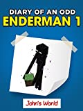Minecraft: Diary of an Odd Enderman 1. John's World (Unofficial Minecraft Book)