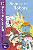 img - for Sam and the Robots - Read it yourself with Ladybird: Level 4 book / textbook / text book