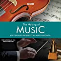 The Making of Music: Episode 5  by James Naughtie Narrated by James Naughtie