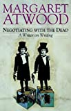 Margaret Atwood Negotiating with the Dead: A Writer on Writing (The Empson Lectures) 1st (first) Edition by Atwood, Margaret published by Cambridge University Press (2002)