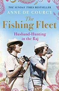 The Fishing Fleet: Husband-Hunting in the Raj by de Courcy, Anne (2013) Paperback