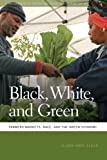 Alison Hope Alkon Black, White, and Green: Farmers Markets, Race, and the Green Economy (Geographies of Justice and Social Transformation (Paperback))