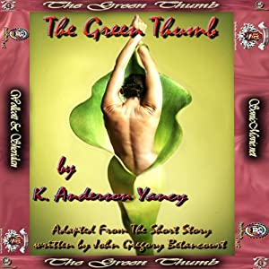 The Green Thumb | [K. Anderson Yancy, Adapted From The Short Story written by John Gregory Betancourt]