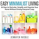Easy Minimalist Living: 30 Days to Declutter, Simplify and Organize Your Home Without Driving Everyone Crazy (       UNABRIDGED) by Jennifer Nicole Narrated by Charlee Prescott