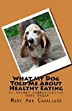 img - for What My DogTold Me About Healthy Eating: or Animal Communication Goes Vegan book / textbook / text book