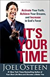 It's Your Time: Activate Your Faith, Achieve Your Dreams, and Increase in God's Favor (1439100128) by Osteen, Joel