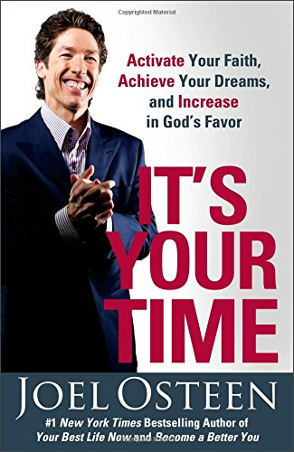 It's Your Time: Activate Your Faith, Achieve Your Dreams, and Increase in God's Favor PDF