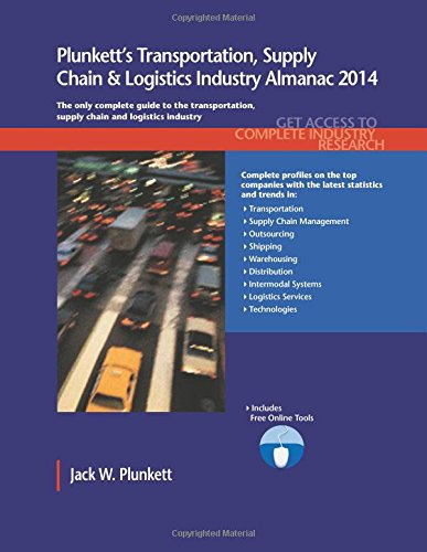 Plunkett'S Transportation, Supply Chain & Logistics Industry Almanac 2014 (Plunkett'S Industry Almanacs)