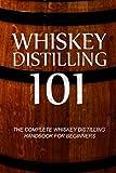 Whiskey Distilling 101: The Complete Whiskey Distilling Handbook for Beginners