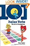 101 Italian Verbs: The Art of Conjuga...