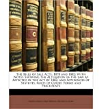img - for The Bills of Sale Acts, 1878 and 1882: With Notes Showing the Alteration in the Law as Affected by the Act of 1882, and Appendices of Statutes, Rules of Court, Forms and Precedents (Paperback) - Common book / textbook / text book