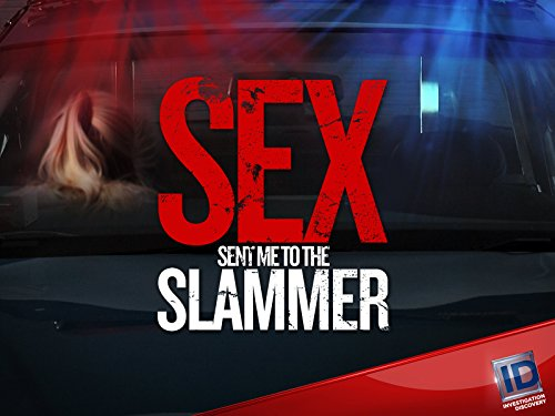 Sex Sent Me to the Slammer