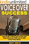 Voice Over Success: How to Be a Voice...