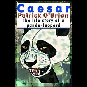Caesar: The Life of a Panda Leopard | [Patrick O'Brian]