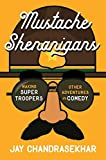 img - for Mustache Shenanigans: Making Super Troopers and Other Adventures in Comedy book / textbook / text book