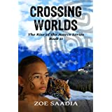Crossing Worlds (The Rise of The Aztecs Book 2) ~ Zoe Saadia