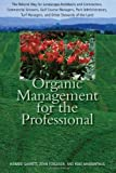 Organic Management for the Professional: The Natural Way for Landscape Architects and Contractors, Commercial Growers, Golf Course Managers, Park ... Turf Managers, and Other Stewards of the Land