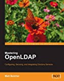Mastering OpenLDAP: Configuring, Securing, and Integrating Directory Services